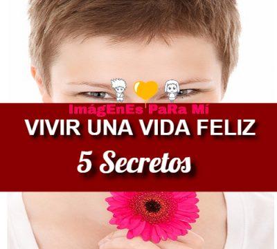 Lee más sobre el artículo Vivir una vida Feliz: 5 Secretos para lograrlo