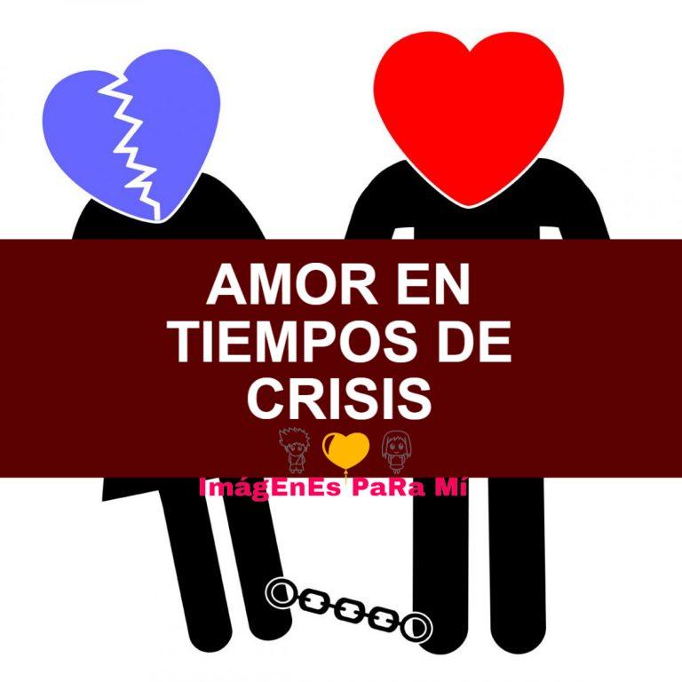 Lee más sobre el artículo Amor en Tiempo de Crisis; ¿Amor con hambre dura?