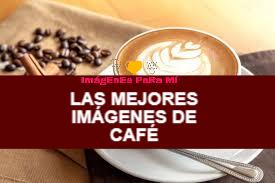 Lee más sobre el artículo Las Mejores Imágenes de Café para compartir con tus seres queridos