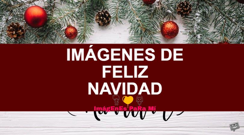 En este momento estás viendo ¡Feliz Navidad! Imágenes, sentimiento y amor